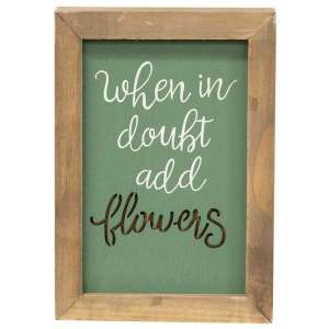 When In Doubt Add Flowers Framed Cutout Sign  - # 34864
